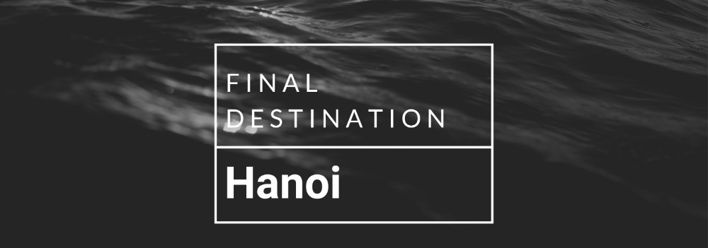 Final Destination: Hanoi! header image