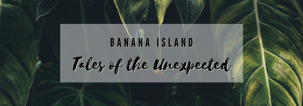 Banana Island:  Tales of the Unexpected header image